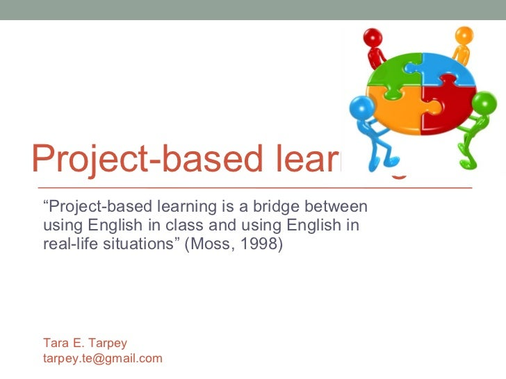 """Project-based learning """" Project-based learning is a bridge between using English in class and using English in real-life ..."""