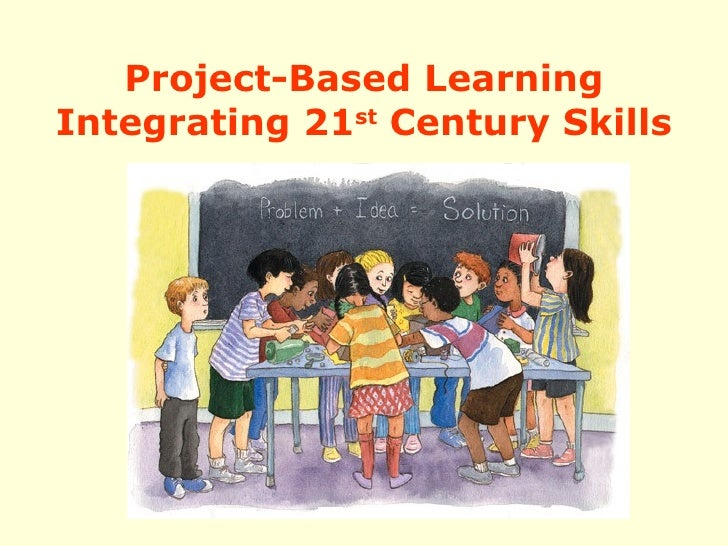 Project-Based Learning Integrating 21 st  Century Skills