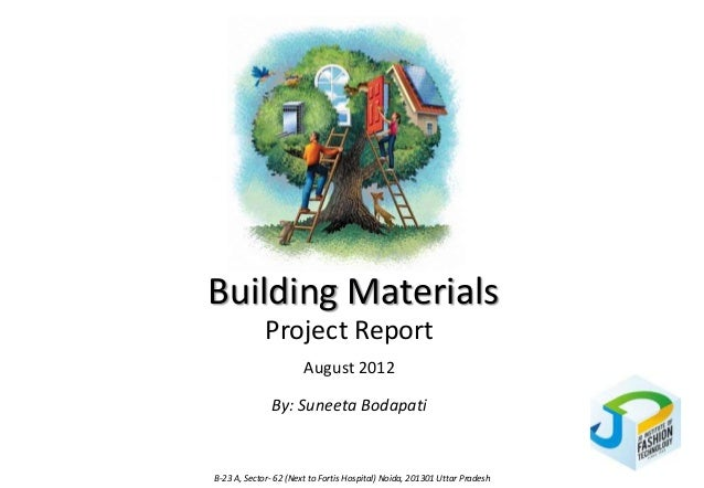 Building Materials             Project Report                       August 2012              By: Suneeta BodapatiB-23 A, S...