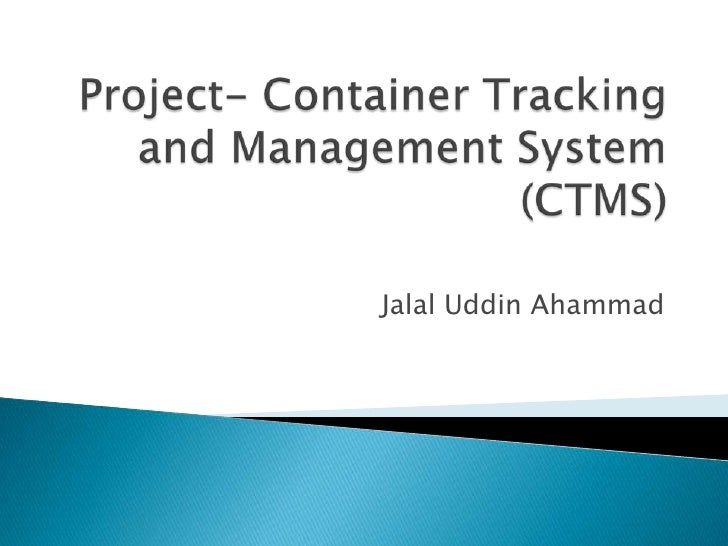 Project- Container Tracking and Management System (CTMS)<br />Jalal Uddin Ahammad<br />