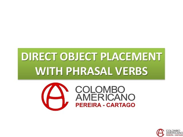 DIRECT OBJECT PLACEMENT WITH PHRASAL VERBS