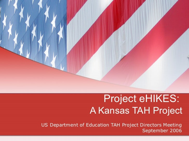 Project eHIKES:   A Kansas TAH Project US Department of Education TAH Project Directors Meeting September 2006