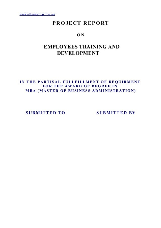www.allprojectreports.com PROJECT REPORT ON EMPLOYEES TRAINING AND DEVELOPMENT IN THE PARTISAL FULLFILLMENT OF REQUIRMENT ...