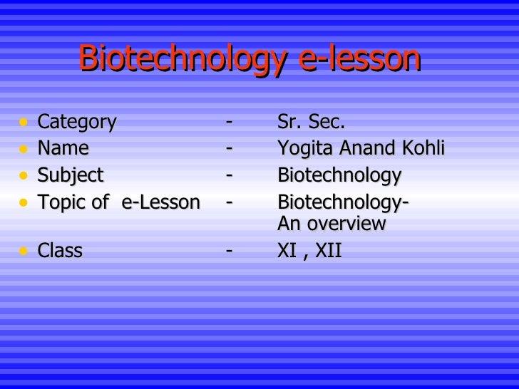Biotechnology e-lesson <ul><li>Category - Sr. Sec.  </li></ul><ul><li>Name -  Yogita Anand Kohli </li></ul><ul><li>Subject...