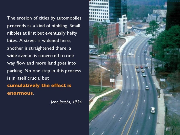The erosion of cities by automobiles proceeds as a kind of nibbling. Small nibbles at first but eventually hefty bites. A ...