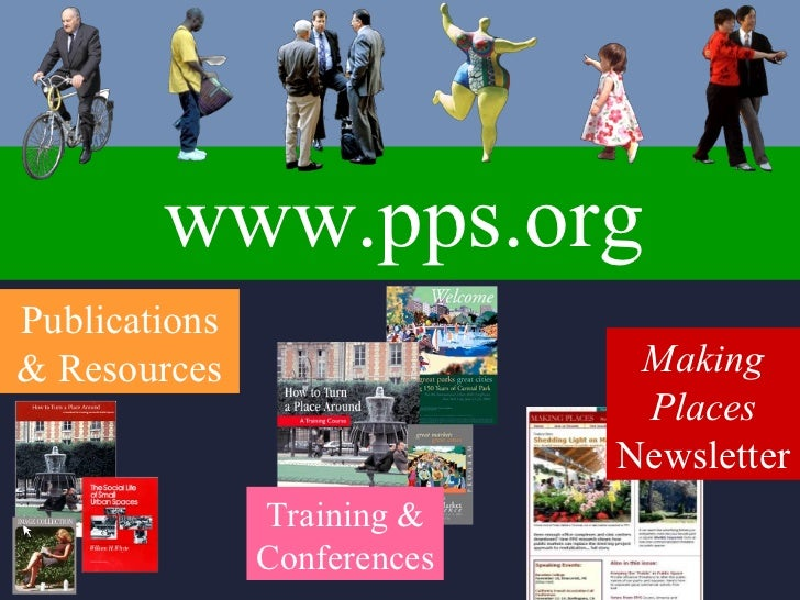 www.pps.org Making Places  Newsletter Training & Conferences Publications & Resources