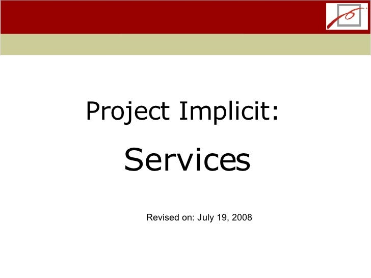 Project Implicit:  Services Revised on: July 19, 2008