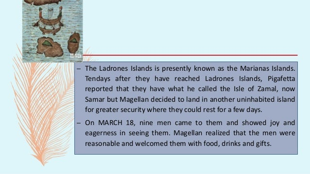 – The Ladrones Islands is presently known as the Marianas Islands. Tendays after they have reached Ladrones Islands, Pigaf...