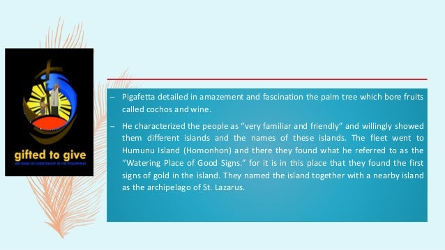 – Pigafetta detailed in amazement and fascination the palm tree which bore fruits called cochos and wine. – He characteriz...