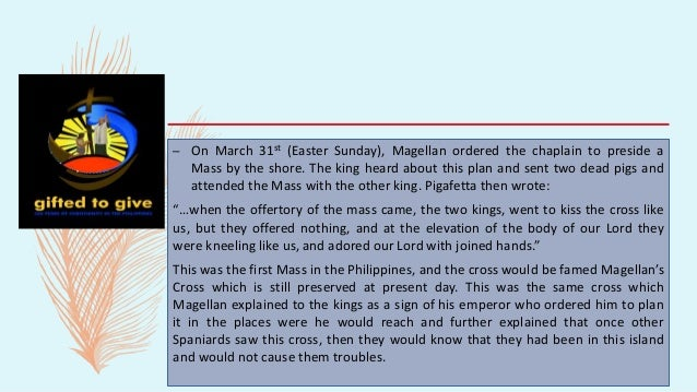 – On March 31st (Easter Sunday), Magellan ordered the chaplain to preside a Mass by the shore. The king heard about this p...