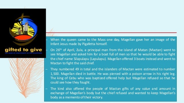 – When the queen came to the Mass one day, Magellan gave her an image of the Infant Jesus made by Pigafetta himself. – On ...