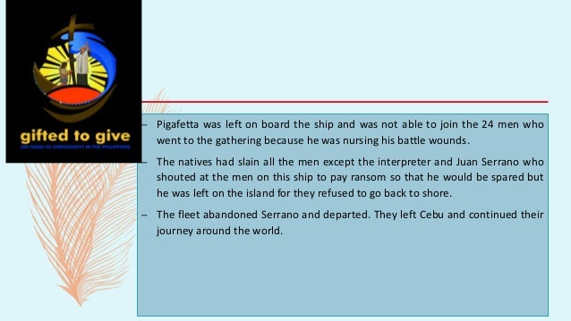 – Pigafetta was left on board the ship and was not able to join the 24 men who went to the gathering because he was nursin...