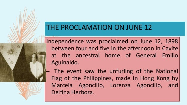 THE PROCLAMATION ON JUNE 12 – The declaration was not recognized by the U.S. nor Spain and Spain later sold the Philippine...