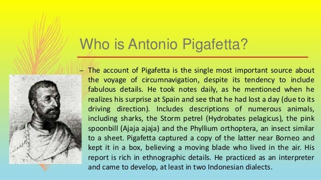 Who is Antonio Pigafetta? – The account of Pigafetta is the single most important source about the voyage of circumnavigat...