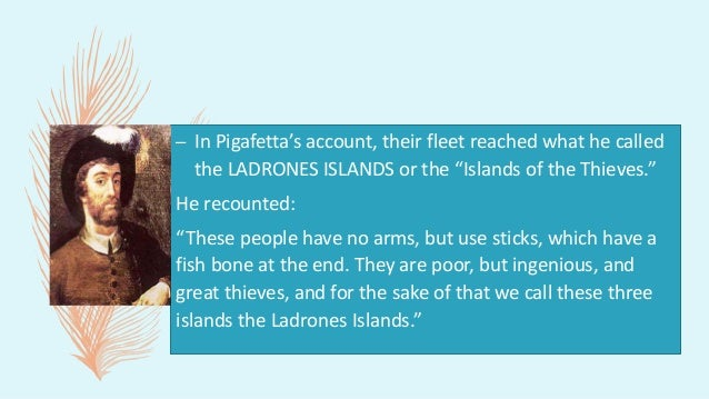 """– In Pigafetta's account, their fleet reached what he called the LADRONES ISLANDS or the """"Islands of the Thieves."""" He reco..."""