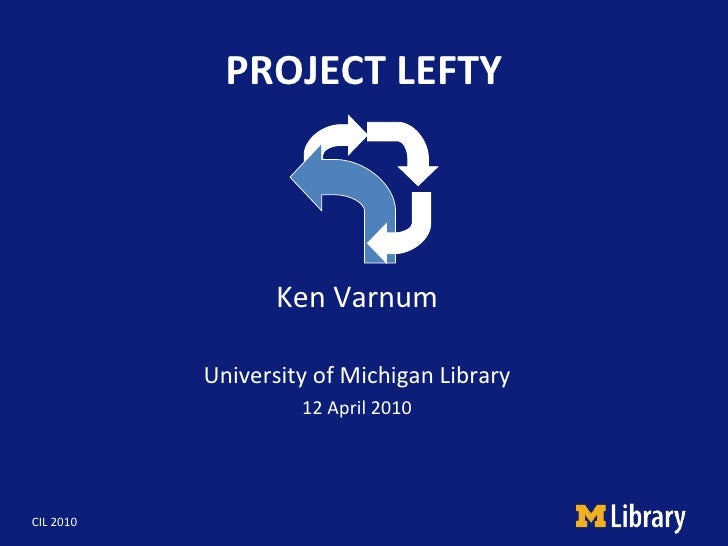 PROJECT LEFTY Ken Varnum University of Michigan Library 12 April 2010