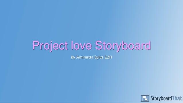 Project love Storyboard By Aminatta Sylva 12H