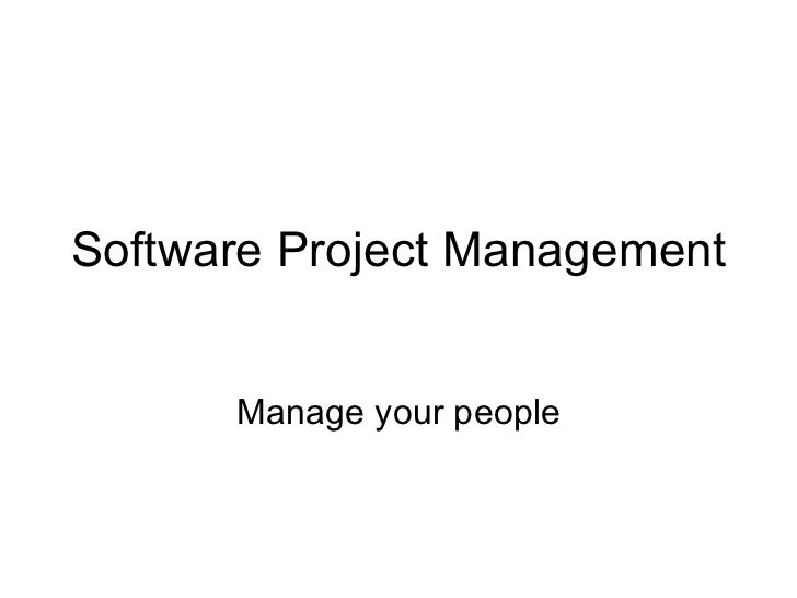 Software Project Management Manage your people