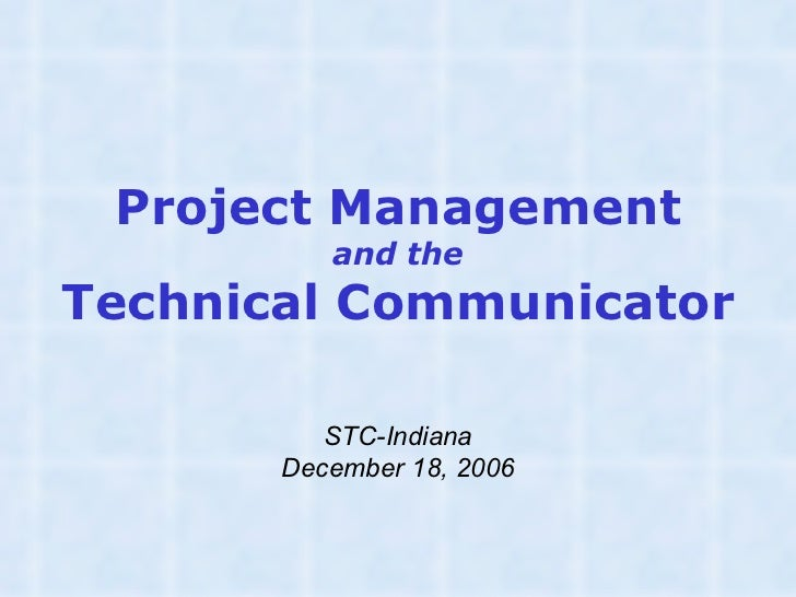 Project Management and the Technical Communicator STC-Indiana December 18, 2006