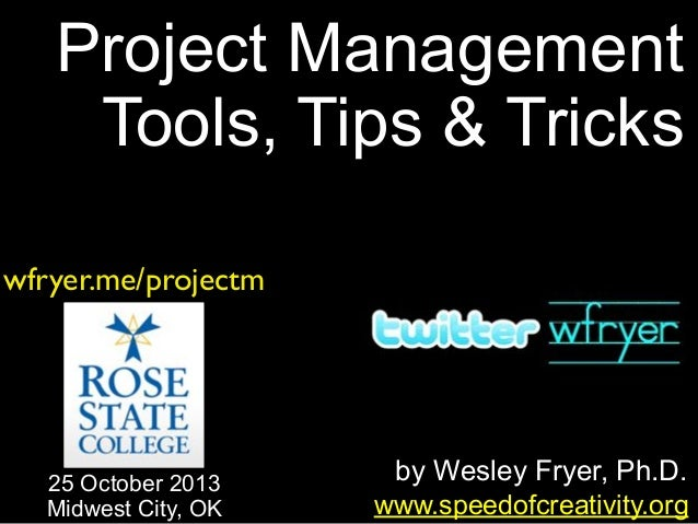 Project Management Tools, Tips & Tricks wfryer.me/projectm  25 October 2013 Midwest City, OK  by Wesley Fryer, Ph.D. www.s...