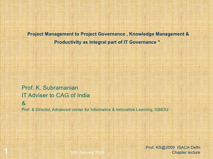 "Project Management to Project Governance , Knowledge Management & Productivity as Integral part of IT Governance ""   ..."