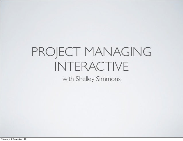 PROJECT MANAGING                             INTERACTIVE                              with Shelley SimmonsTuesday, 4 Decem...