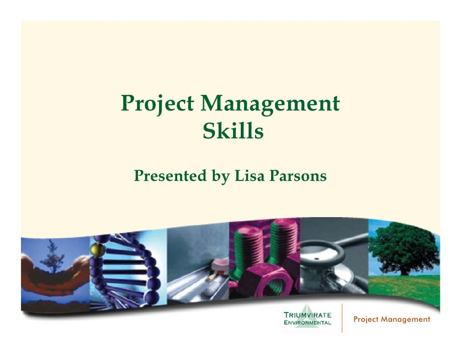 Project Management         Skills  Presented by Lisa Parsons                                  Project Management