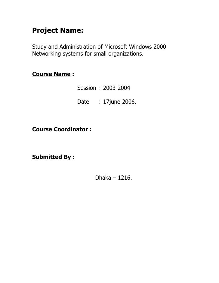 Project Name:  Study and Administration of Microsoft Windows 2000 Networking systems for small organizations.   Course Nam...