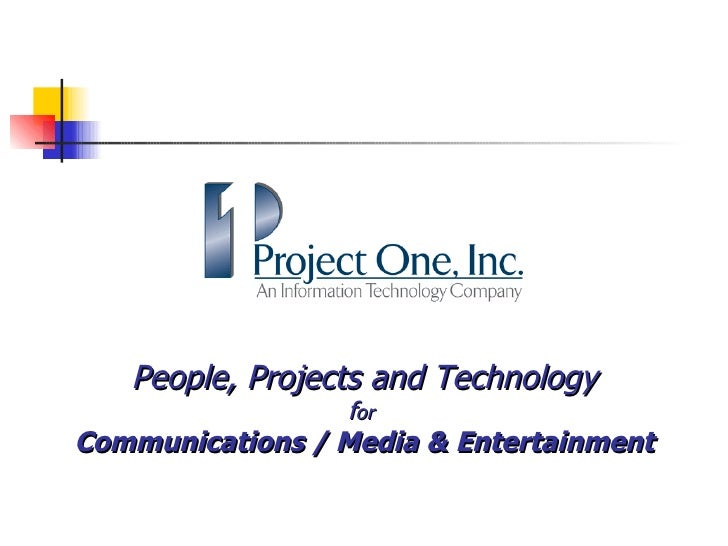 People, Projects and Technology f or  Communications / Media & Entertainment