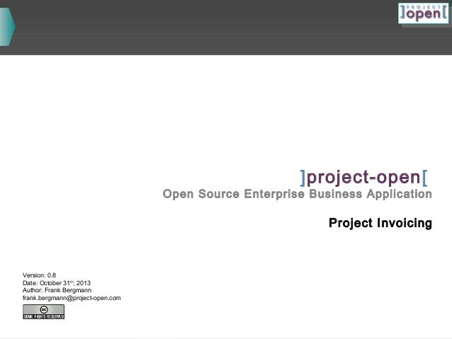 ]project-open[  Open Source Enterprise Business Application  Project Invoicing  Version: 0.8 Date: October 31th, 2013 Auth...