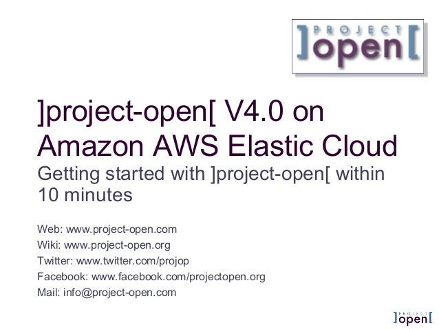]project-open[ V4.0 onAmazon AWS Elastic CloudGetting started with ]project-open[ within10 minutesWeb: www.project-open.co...