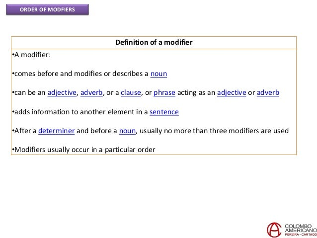 ORDER OF MODFIERS Definition of a modifier •A modifier: •comes before and modifies or describes a noun •can be an adjectiv...