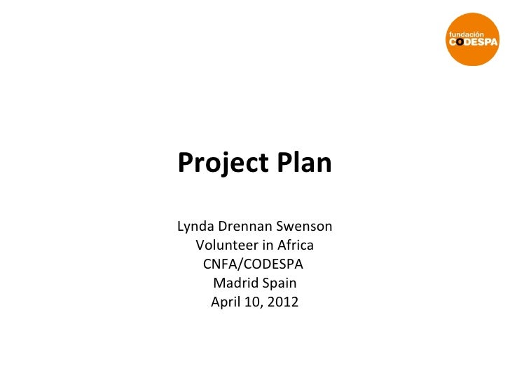 Project PlanLynda Drennan Swenson   Volunteer in Africa    CNFA/CODESPA     Madrid Spain     April 10, 2012