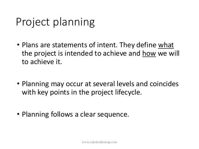 Project planning • Plans are statements of intent. They define what the project is intended to achieve and how we will to ...