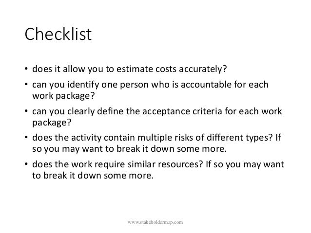 Checklist • does it allow you to estimate costs accurately? • can you identify one person who is accountable for each work...