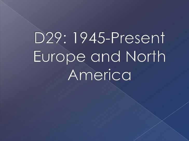 D29: 1945-Present Europe and North America<br />
