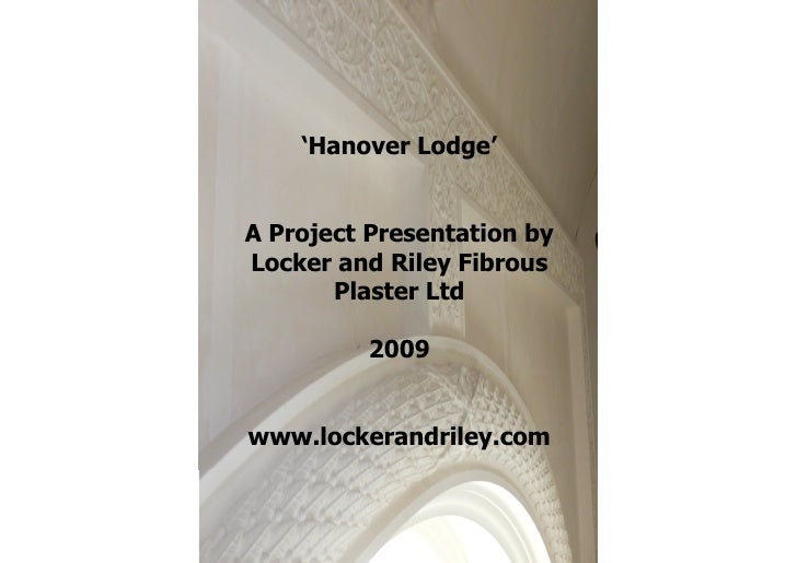 'Hanover Lodge'   A Project Presentation by Locker and Riley Fibrous        Plaster Ltd            2009   www.lockerandril...