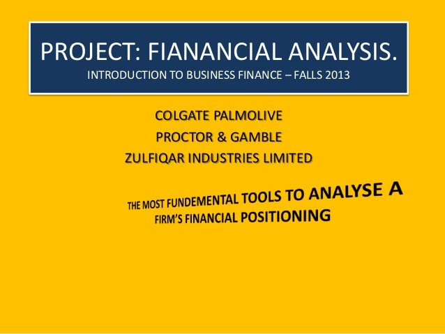 PROJECT: FIANANCIAL ANALYSIS.INTRODUCTION TO BUSINESS FINANCE – FALLS 2013COLGATE PALMOLIVEPROCTOR & GAMBLEZULFIQAR INDUST...