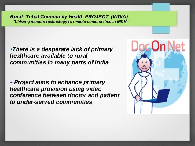 Rural- Tribal Community Health PROJECT (INDIA) 'Utilizing modern technology to remote communities in INDIA' There is a des...