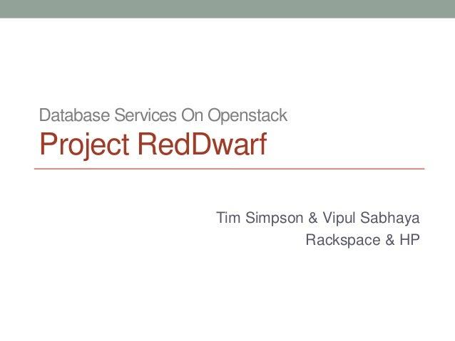 Database Services On OpenstackProject RedDwarf                     Tim Simpson & Vipul Sabhaya                            ...