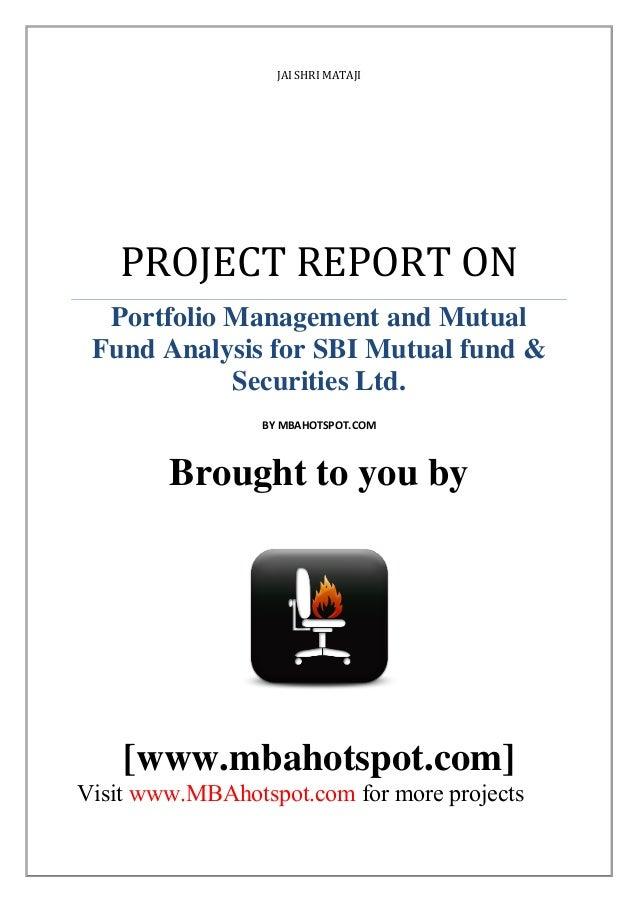 JAI SHRI MATAJI  PROJECT REPORT ON Portfolio Management and Mutual Fund Analysis for SBI Mutual fund & Securities Ltd. BY ...