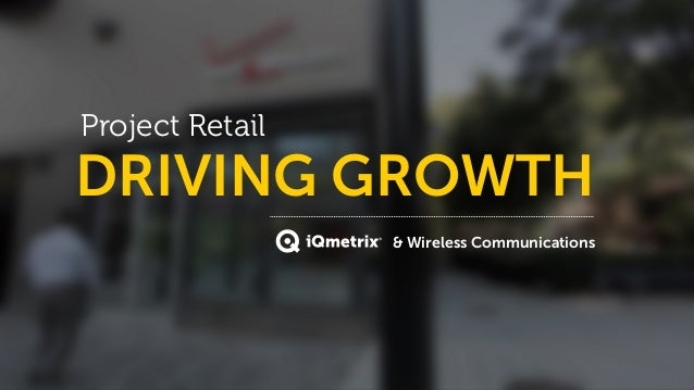 Project Retail  DRIVING GROWTH ®  & Wireless Communications