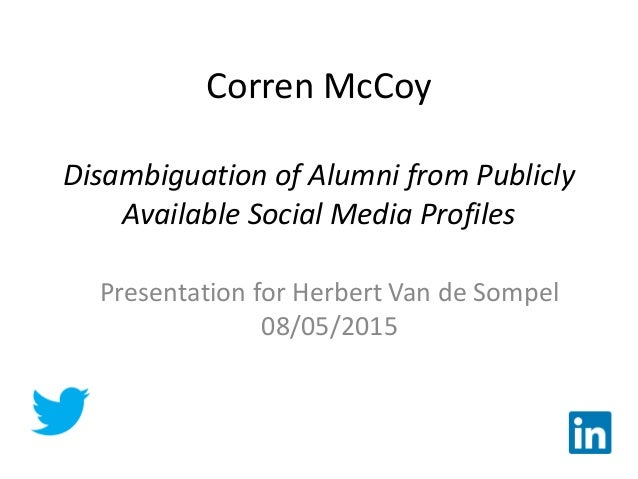 Corren McCoy Disambiguation of Alumni from Publicly Available Social Media Profiles Presentation for Herbert Van de Sompel...
