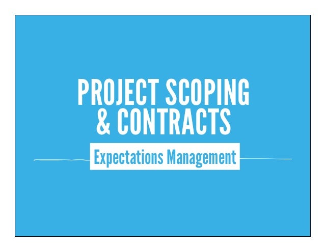 Expectations Management PROJECT SCOPING & CONTRACTS