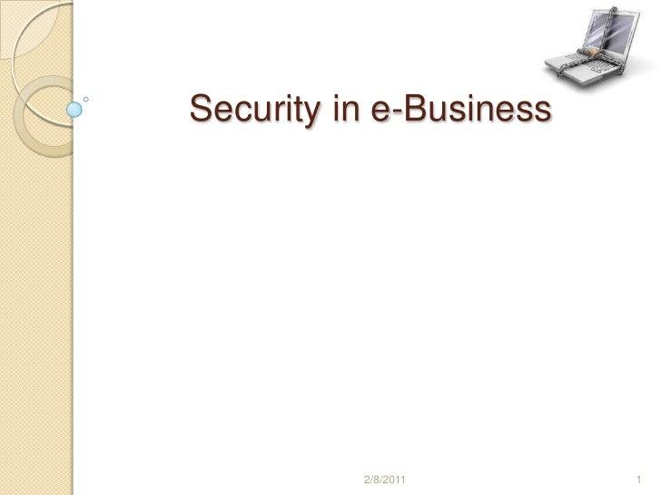 Security in e-Business<br />استاد: آقاي دکتر سخاوتی<br />مريم سادات حاج اکبری<br />8861022<br />2/8/2011<br />1<br />