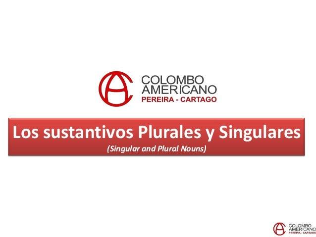 Los sustantivos Plurales y Singulares            (Singular and Plural Nouns)