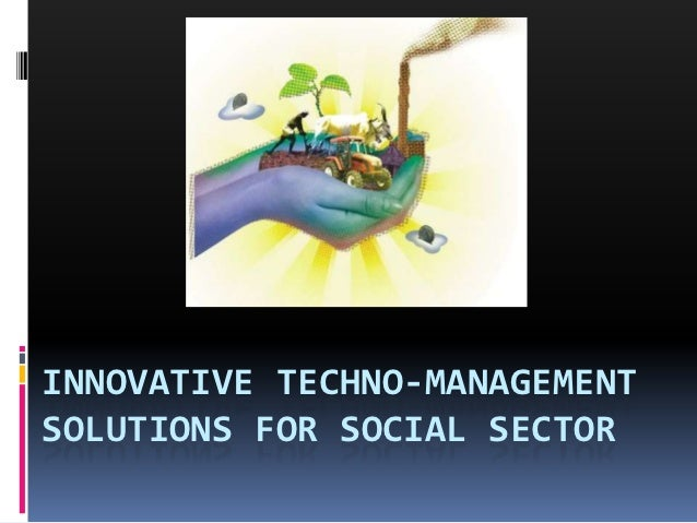 INNOVATIVE TECHNO-MANAGEMENTSOLUTIONS FOR SOCIAL SECTOR