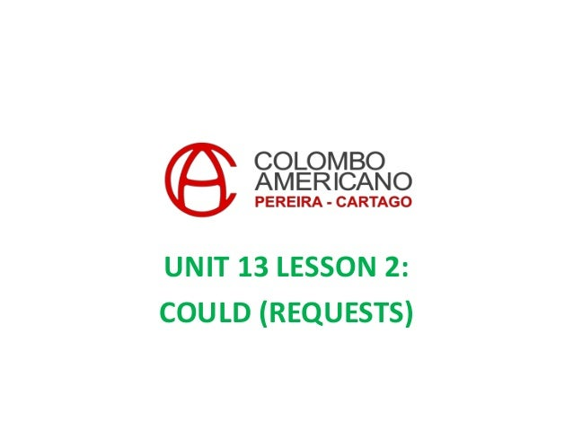 UNIT 13 LESSON 2:COULD (REQUESTS)