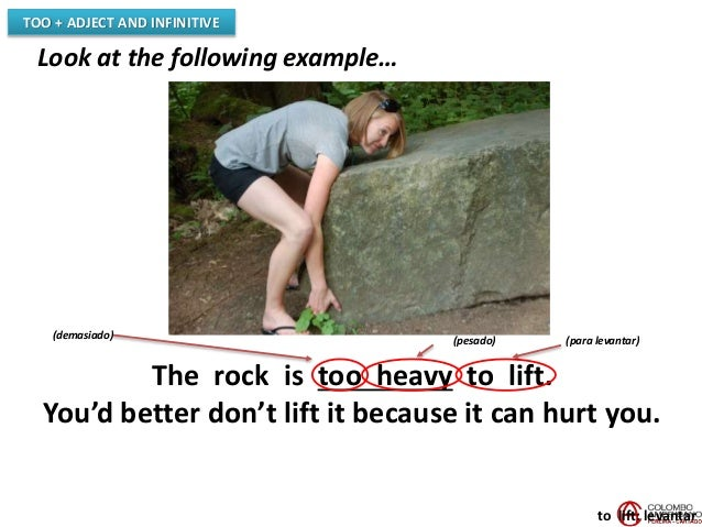 TOO + ADJECT AND INFINITIVE Look at the following example… The rock is too heavy to lift. You'd better don't lift it becau...