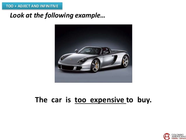 TOO + ADJECT AND INFINITIVE Look at the following example… The car is too expensive to buy.